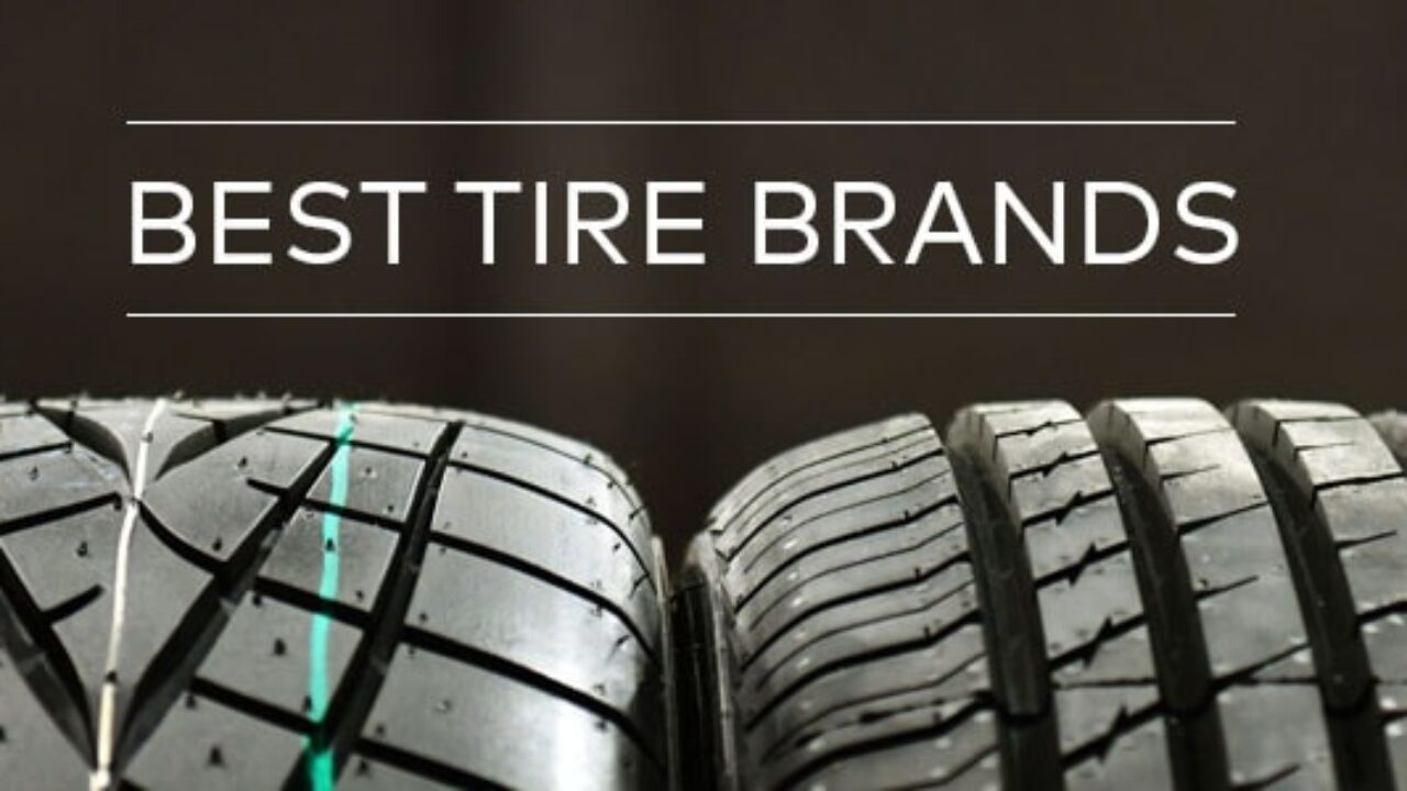 Best Tire Brands 2019 Best Tire Brands 2019: A List of the Top 10 Tire Brands – The